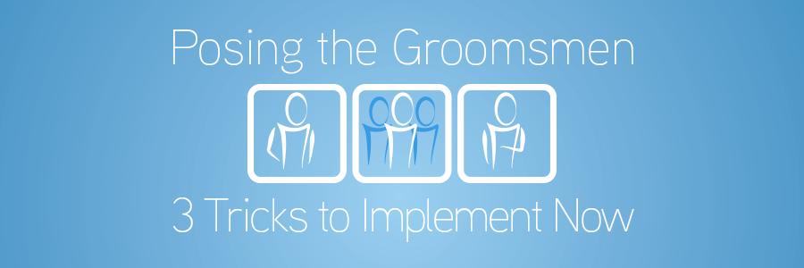 3 tricks to better groomsmen poses