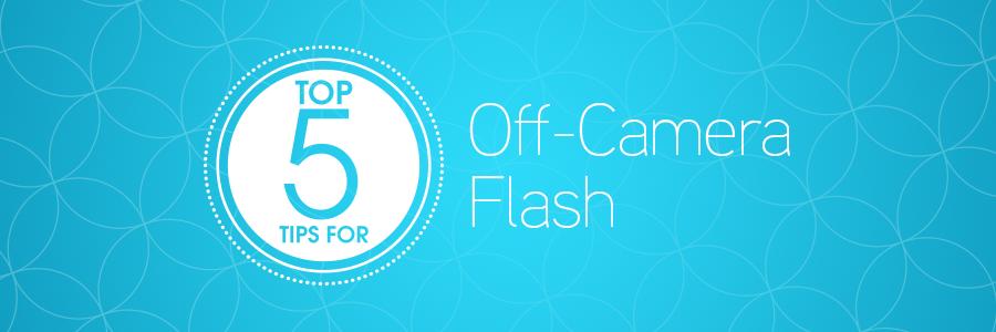 5TipsOffCameraFlashBlog_Header