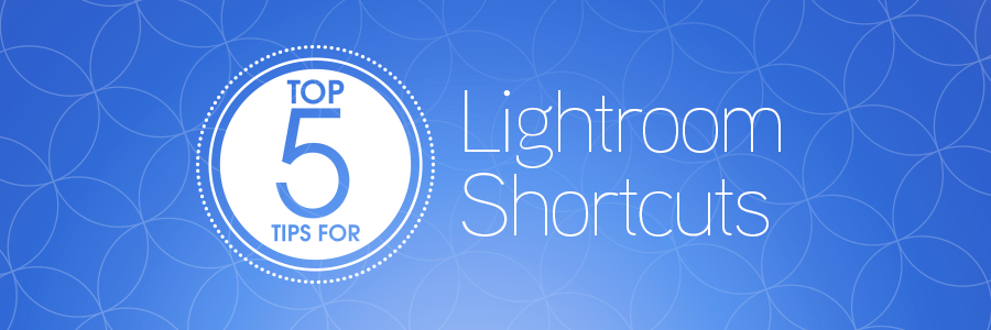 top 5 tips for lightroom shortcuts