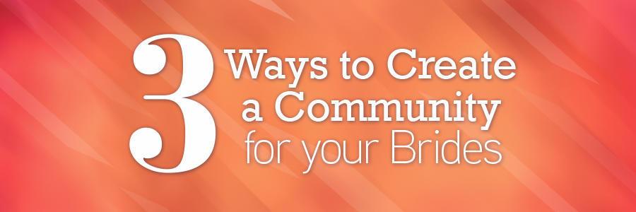 3WaysCreateCommunityBridesBlog_Header