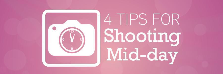 4TipsForShootingMiddayBlog_Header