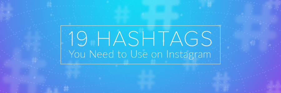 19 Hashtags You Need To Use On Instagram