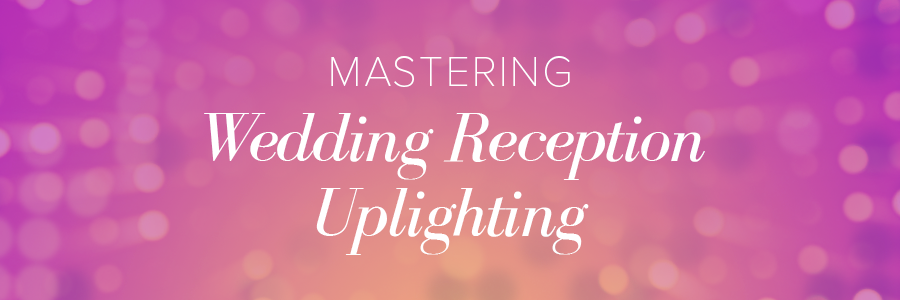Mastering Wedding Reception Uplighting