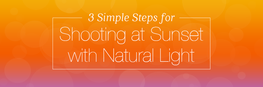 3StepsShootingSunsetNaturalLightBlog_Header